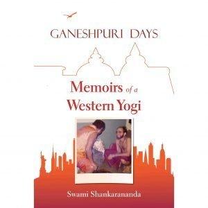 Ganeshpuri Days Memoirs of a Western Yogi by Swami Shankarananda